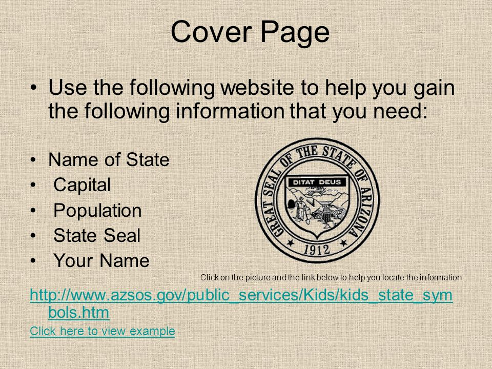 Cover Page Use the following website to help you gain the following information that you need: Name of State Capital Population State Seal Your Name C
