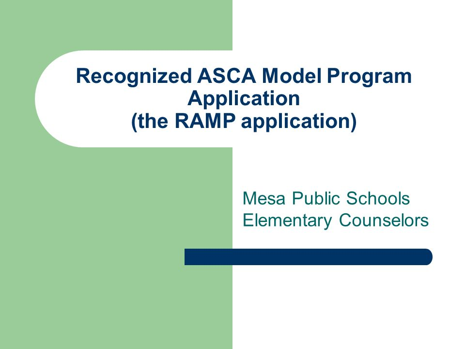 Recognized ASCA Model Program Application (the RAMP application) Mesa Public Schools Elementary Counselors