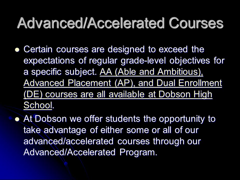 Advanced/Accelerated Courses Certain courses are designed to exceed the expectations of regular grade-level objectives for a specific subject. AA (Abl