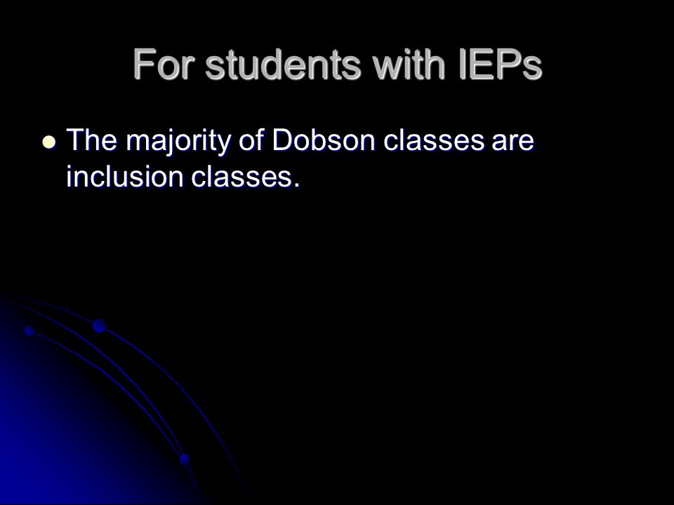 For students with IEPs The majority of Dobson classes are inclusion classes. The majority of Dobson classes are inclusion classes.