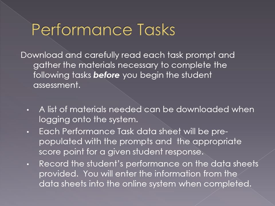 Download and carefully read each task prompt and gather the materials necessary to complete the following tasks before you begin the student assessment.