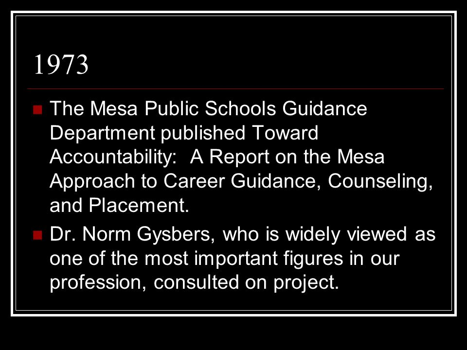 1973 The Mesa Public Schools Guidance Department published Toward Accountability: A Report on the Mesa Approach to Career Guidance, Counseling, and Pl