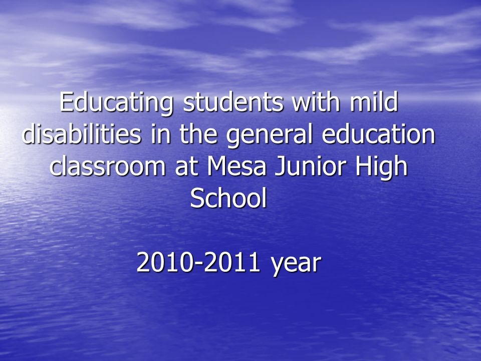 Educating students with mild disabilities in the general education classroom at Mesa Junior High School year