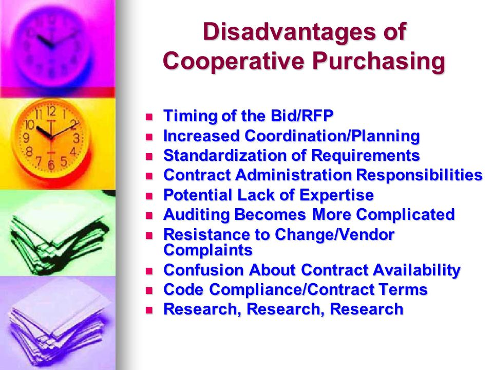 Disadvantages of Cooperative Purchasing Timing of the Bid/RFP Timing of the Bid/RFP Increased Coordination/Planning Increased Coordination/Planning St