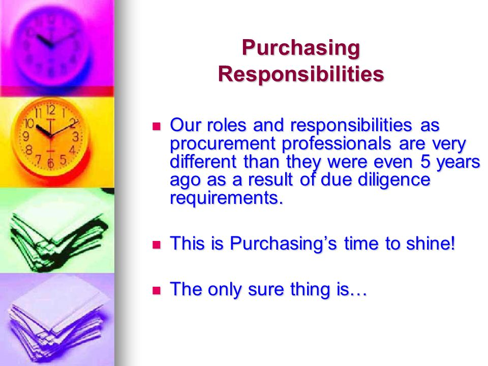 Purchasing Responsibilities Our roles and responsibilities as procurement professionals are very different than they were even 5 years ago as a result