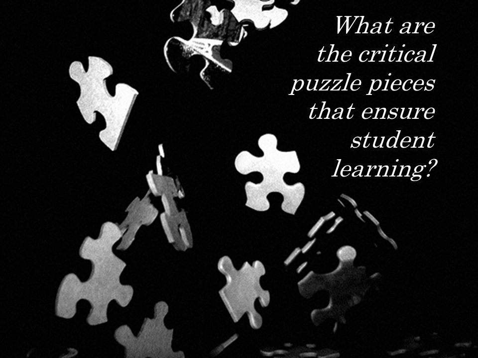 2 What are the critical puzzle pieces that ensure student learning?
