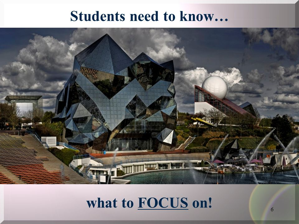6 what to FOCUS on! Students need to know…