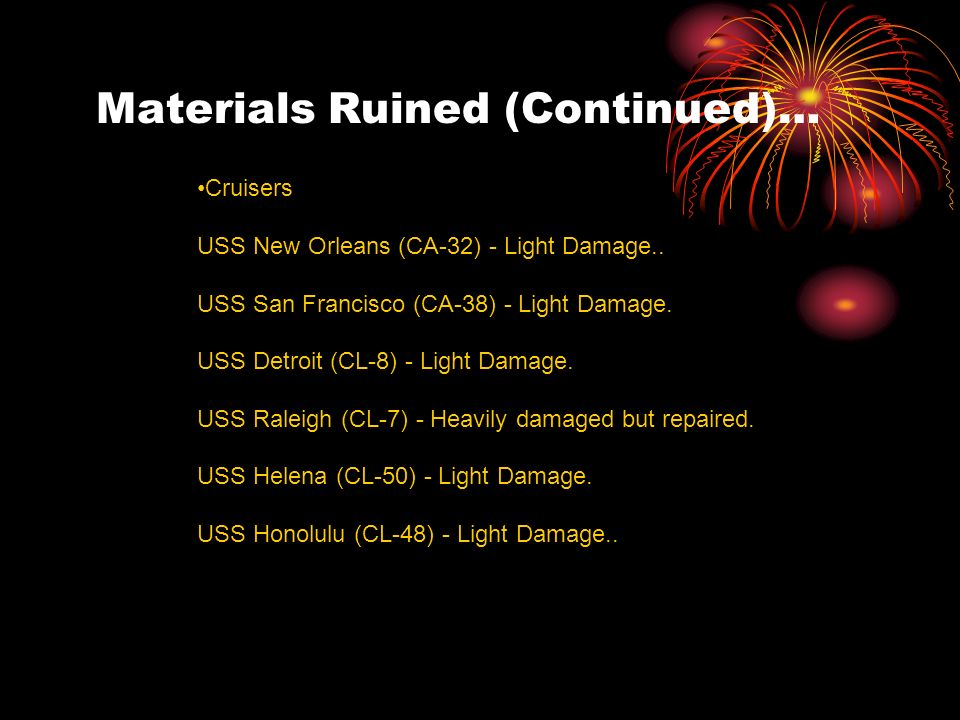 Materials Ruined (Continued)… Cruisers USS New Orleans (CA-32) - Light Damage..