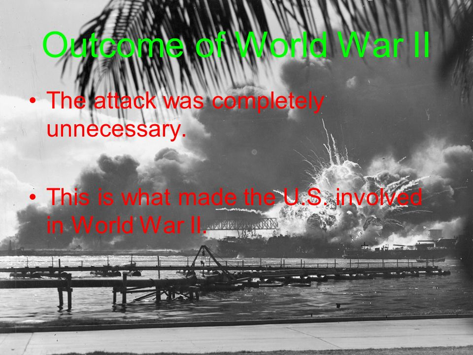 Outcome of World War II The attack was completely unnecessary.
