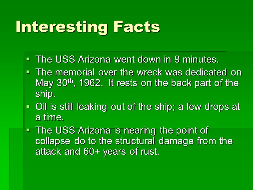Interesting Facts The USS Arizona went down in 9 minutes.