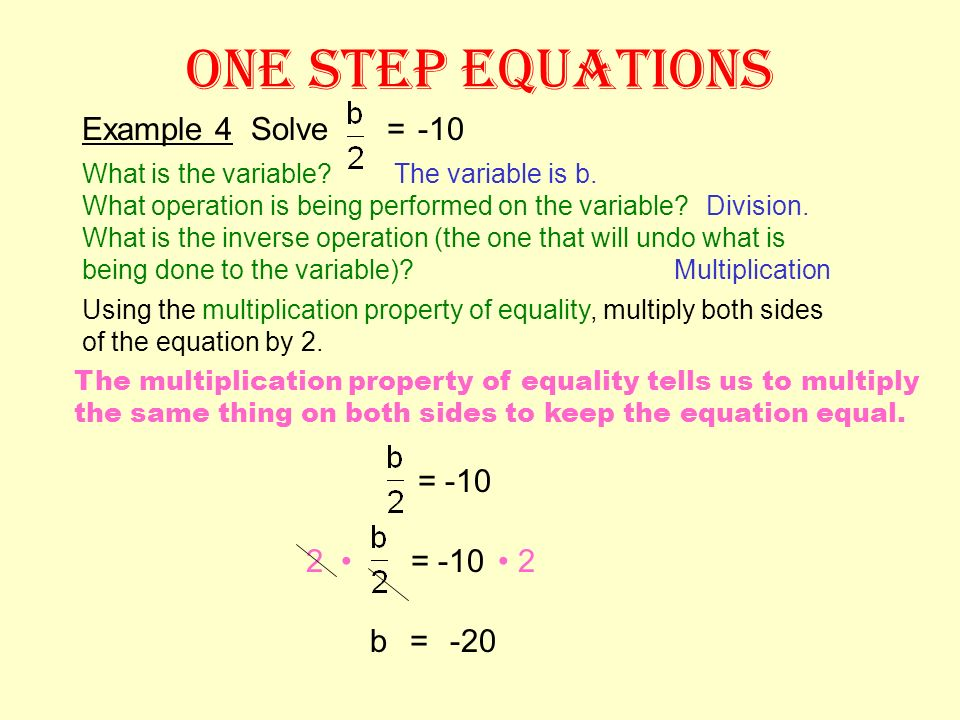 ONE STEP EQUATIONS Example 3 Solve –6a = 12 What is the variable? Using the division property of equality, divide both sides of the equation by –6. –6