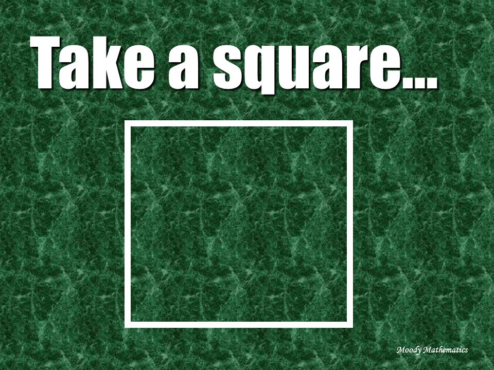Take a square… Moody Mathematics