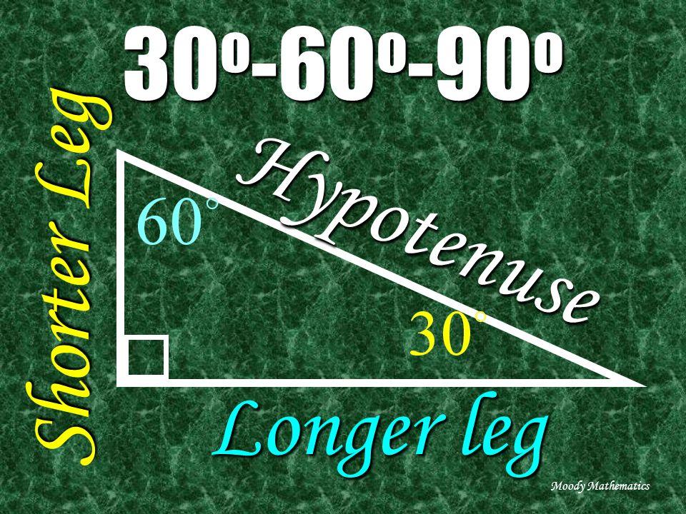 30 o -60 o -90 o Hypotenuse Longer leg Shorter Leg Moody Mathematics