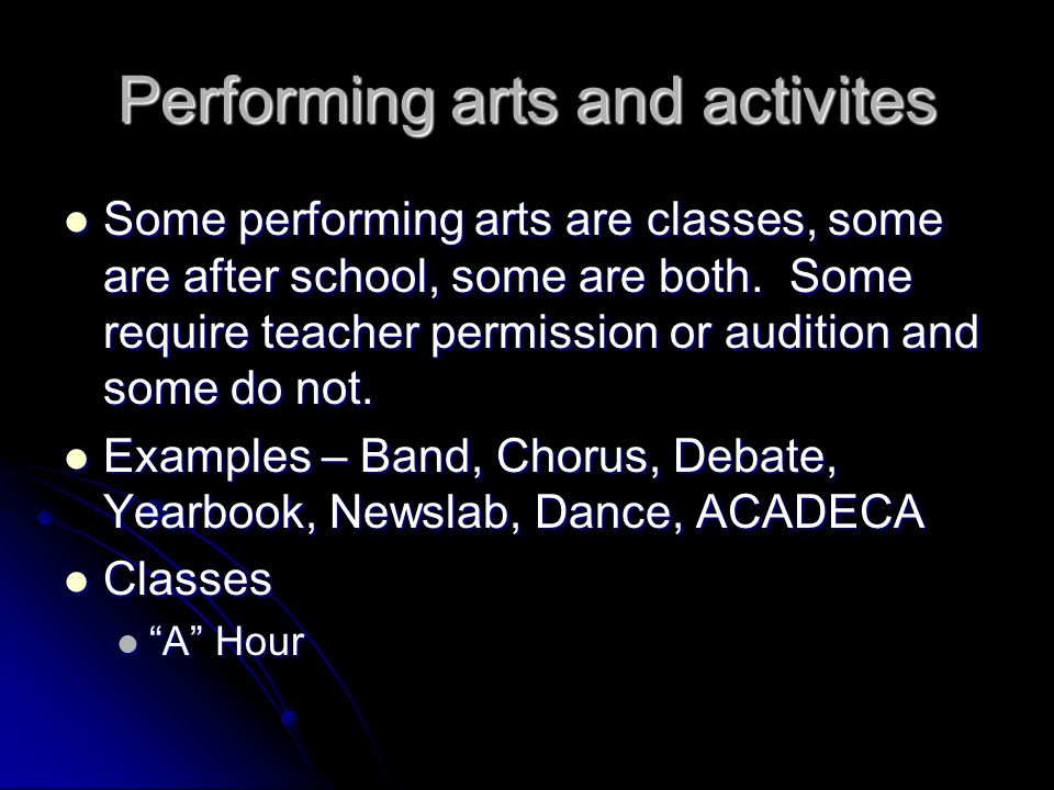 Performing arts and activites Some performing arts are classes, some are after school, some are both.