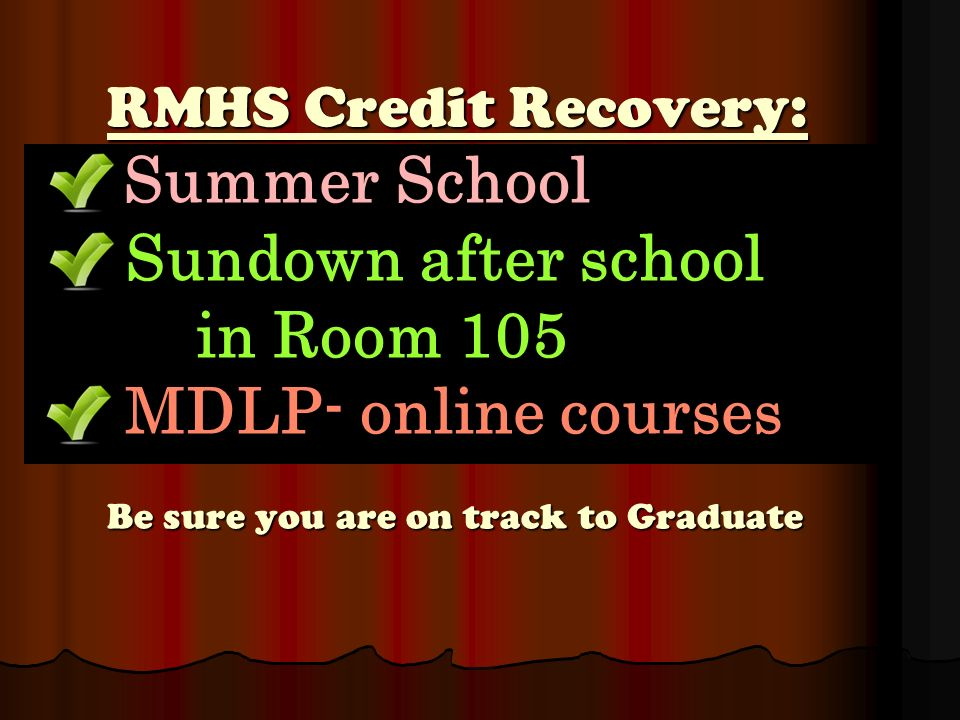 RMHS Credit Recovery: Summer School Sundown after school in Room 105 MDLP- online courses Be sure you are on track to Graduate