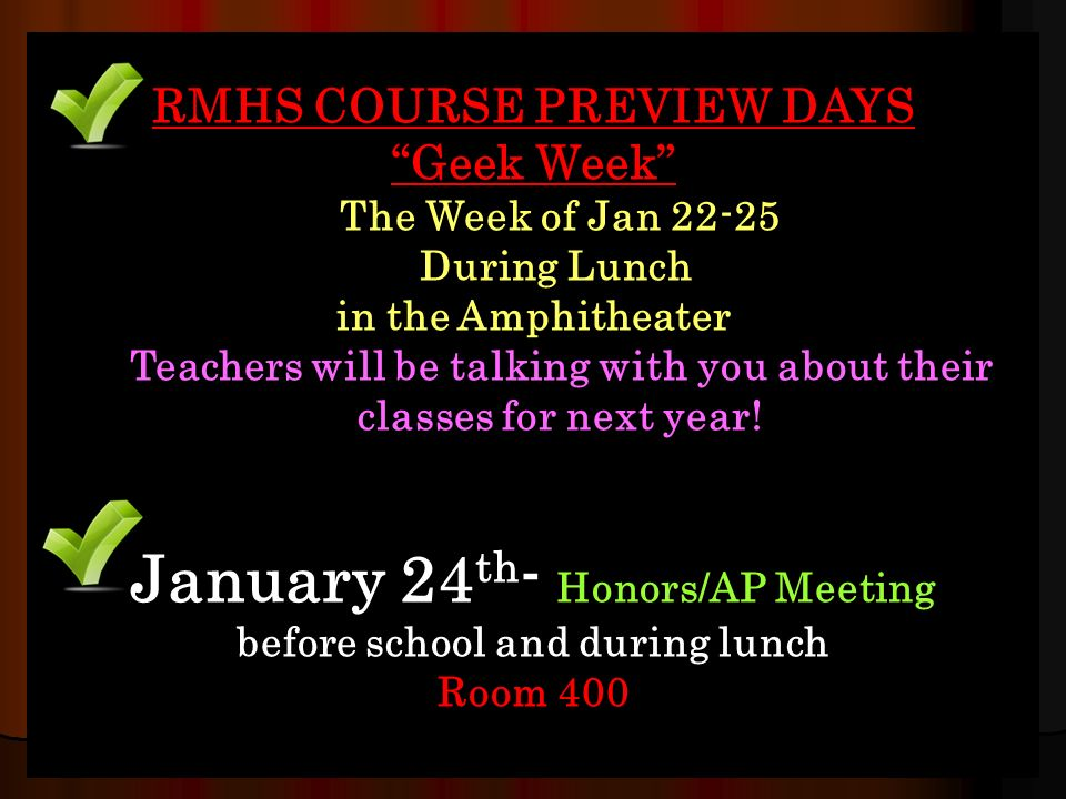 RMHS COURSE PREVIEW DAYS Geek Week The Week of Jan During Lunch in the Amphitheater Teachers will be talking with you about their classes for next year.