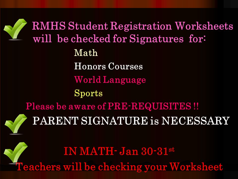 RMHS Student Registration Worksheets will be checked for Signatures for: Math Honors Courses World Language Sports Please be aware of PRE-REQUISITES !.