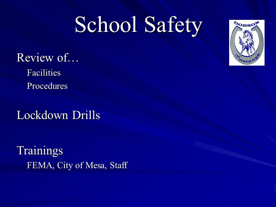 School Safety Review of… FacilitiesProcedures Lockdown Drills Trainings FEMA, City of Mesa, Staff