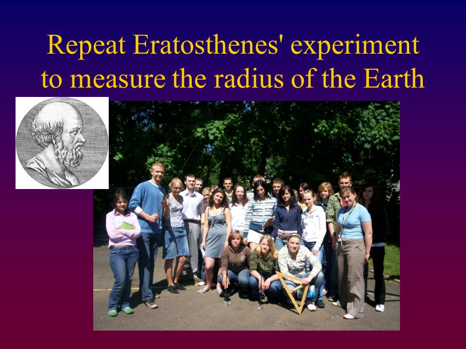 Repeat Eratosthenes experiment to measure the radius of the Earth