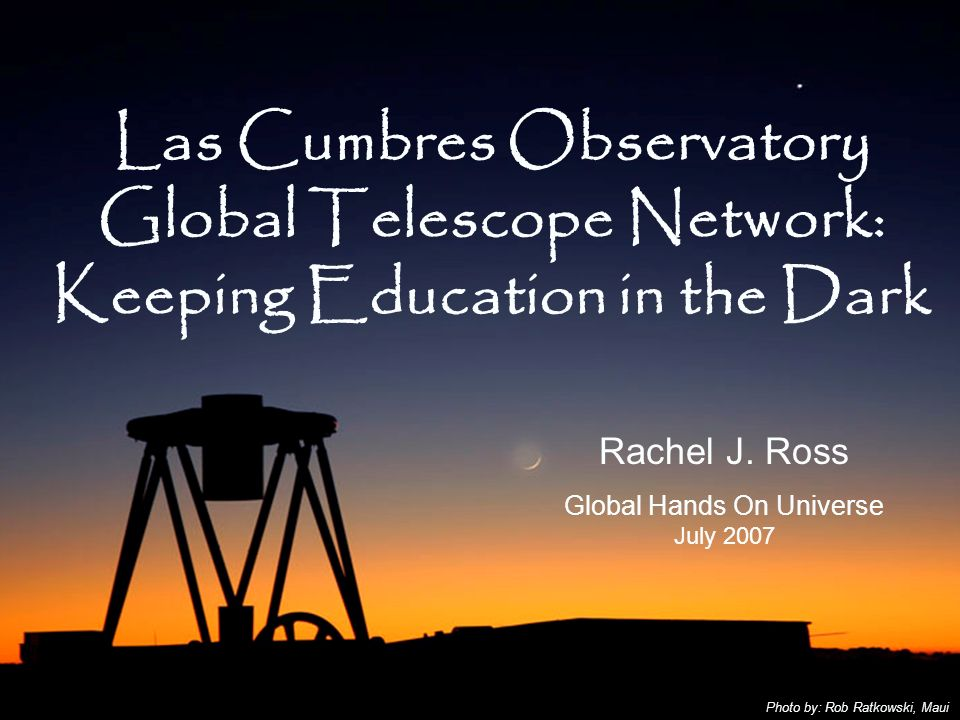 Las Cumbres Observatory Global Telescope Network: Keeping Education in the Dark Rachel J.