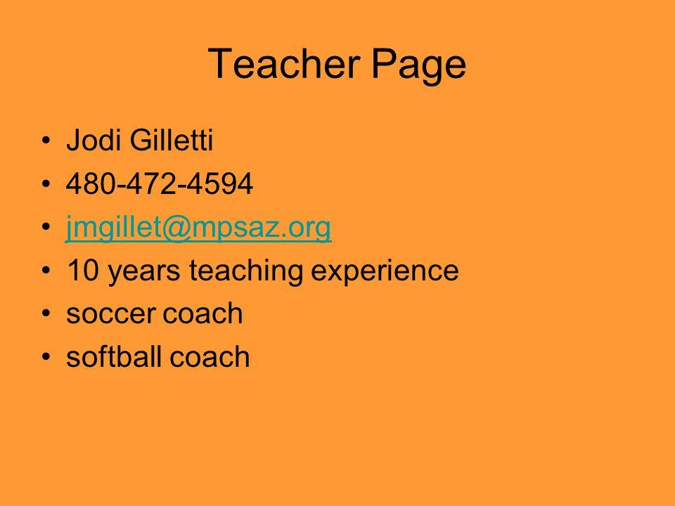 Teacher Page Jodi Gilletti 480-472-4594 jmgillet@mpsaz.org 10 years teaching experience soccer coach softball coach