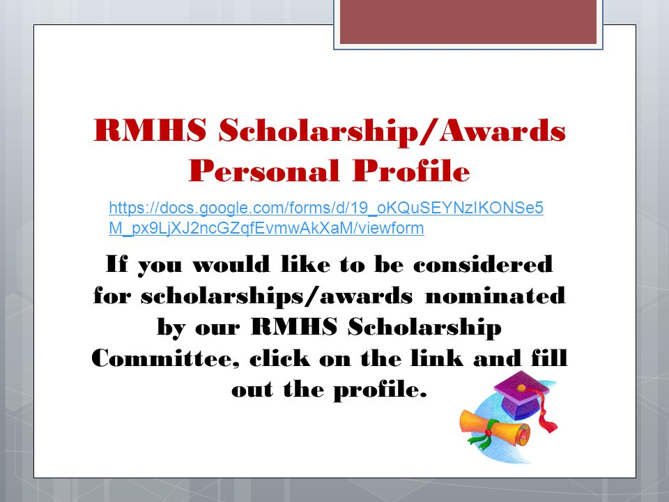 M_px9LjXJ2ncGZqfEvmwAkXaM/viewform RMHS Scholarship/Awards Personal Profile If you would like to be considered for scholarships/awards nominated by our RMHS Scholarship Committee, click on the link and fill out the profile.