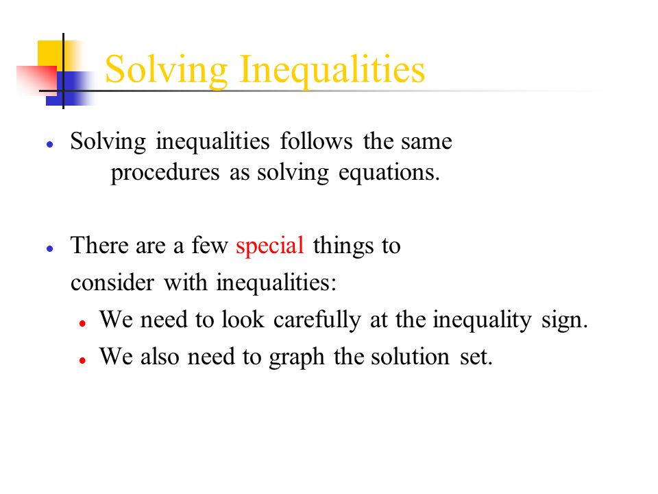 Solving inequalities follows the same procedures as solving equations. There are a few special things to consider with inequalities: We need to look c