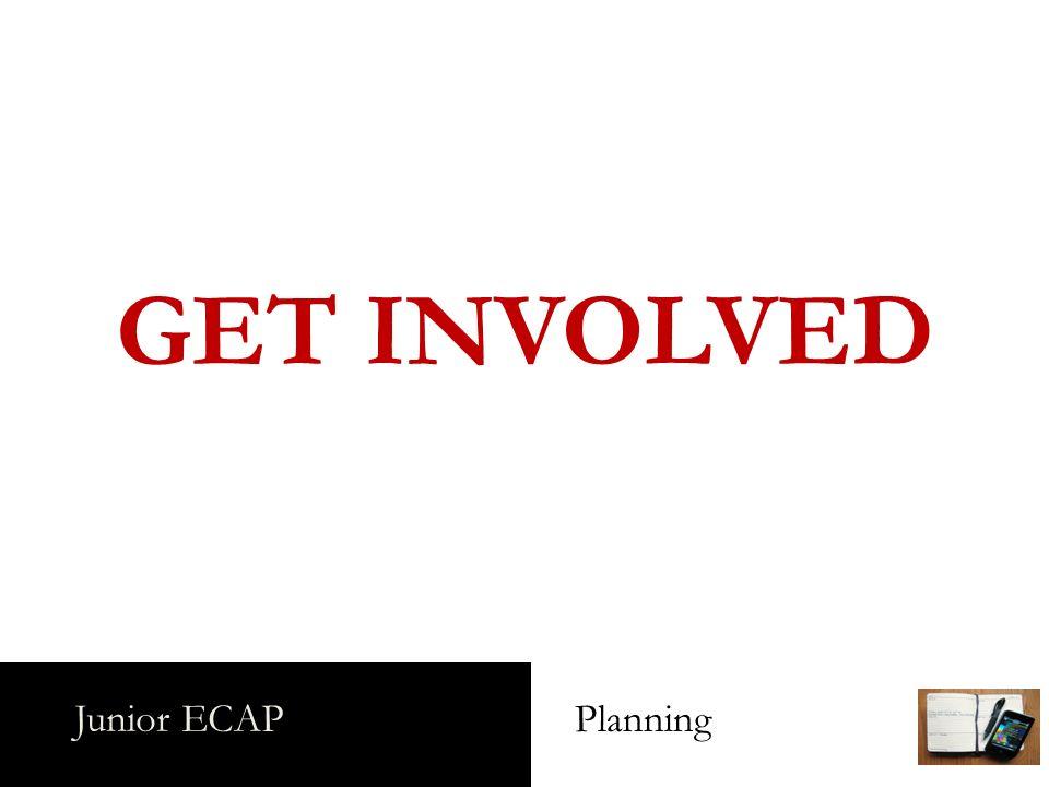 Junior ECAP Planning GET INVOLVED