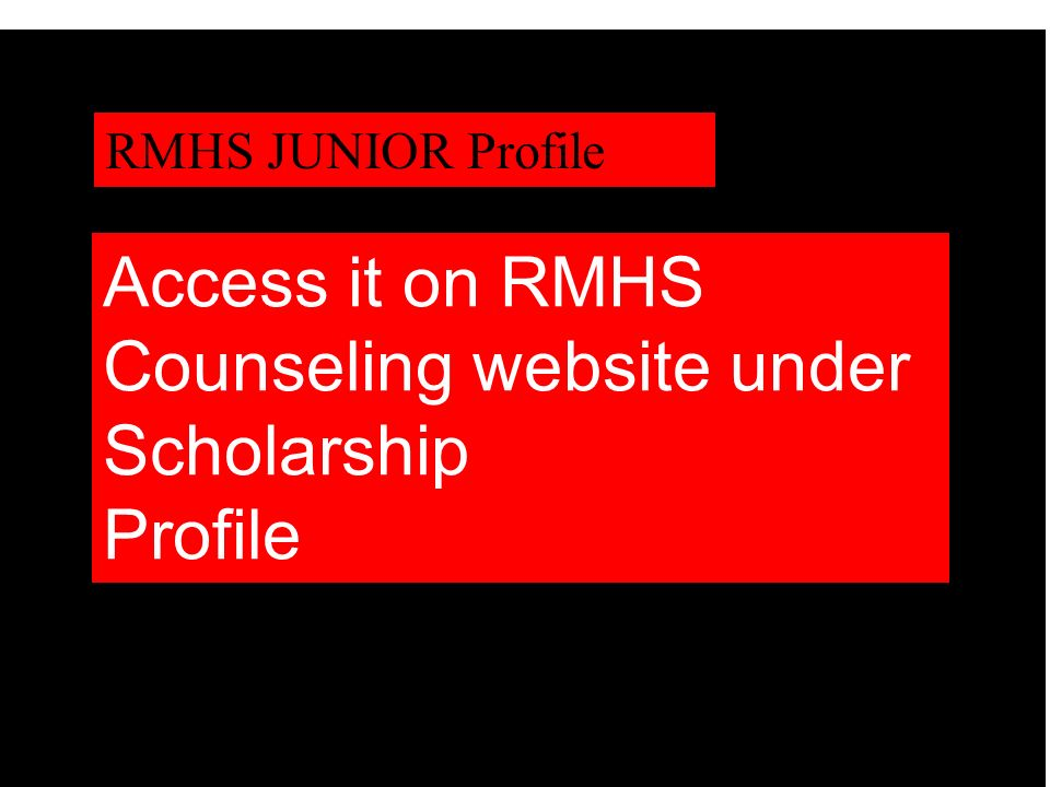 RMHS JUNIOR Profile Access it on RMHS Counseling website under Scholarship Profile