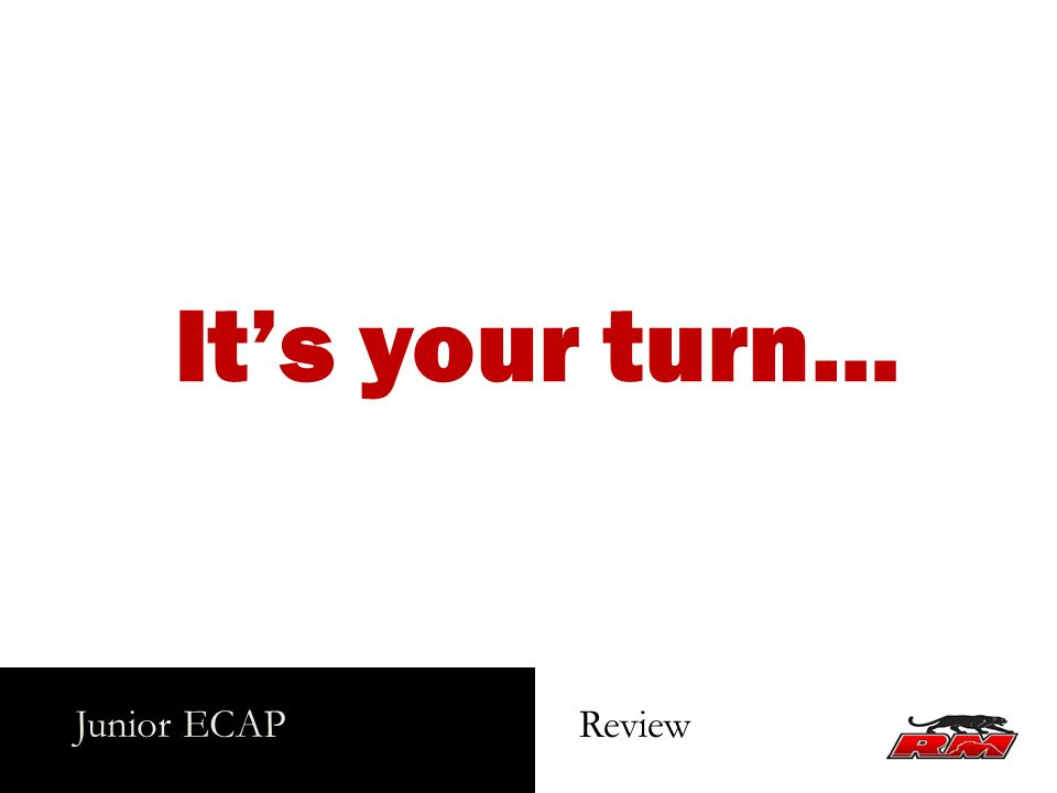 Its your turn… Junior ECAP Review
