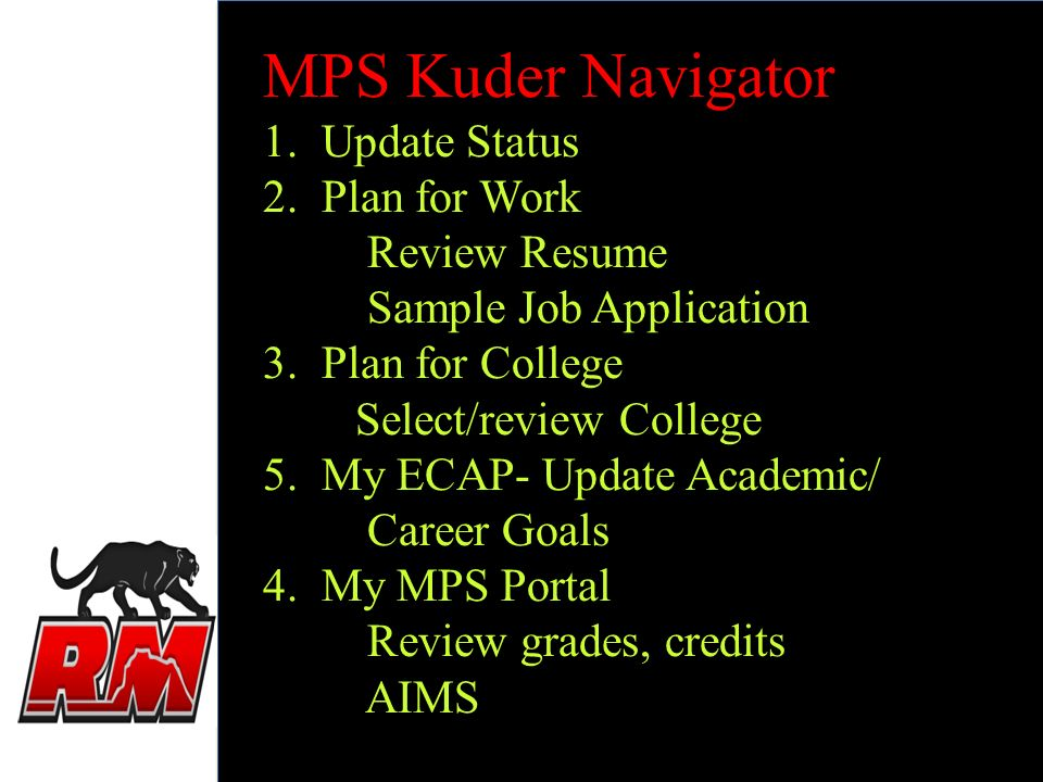 MPS Kuder Navigator 1. Update Status 2. Plan for Work Review Resume Sample Job Application 3. Plan for College Select/review College 5. My ECAP- Updat