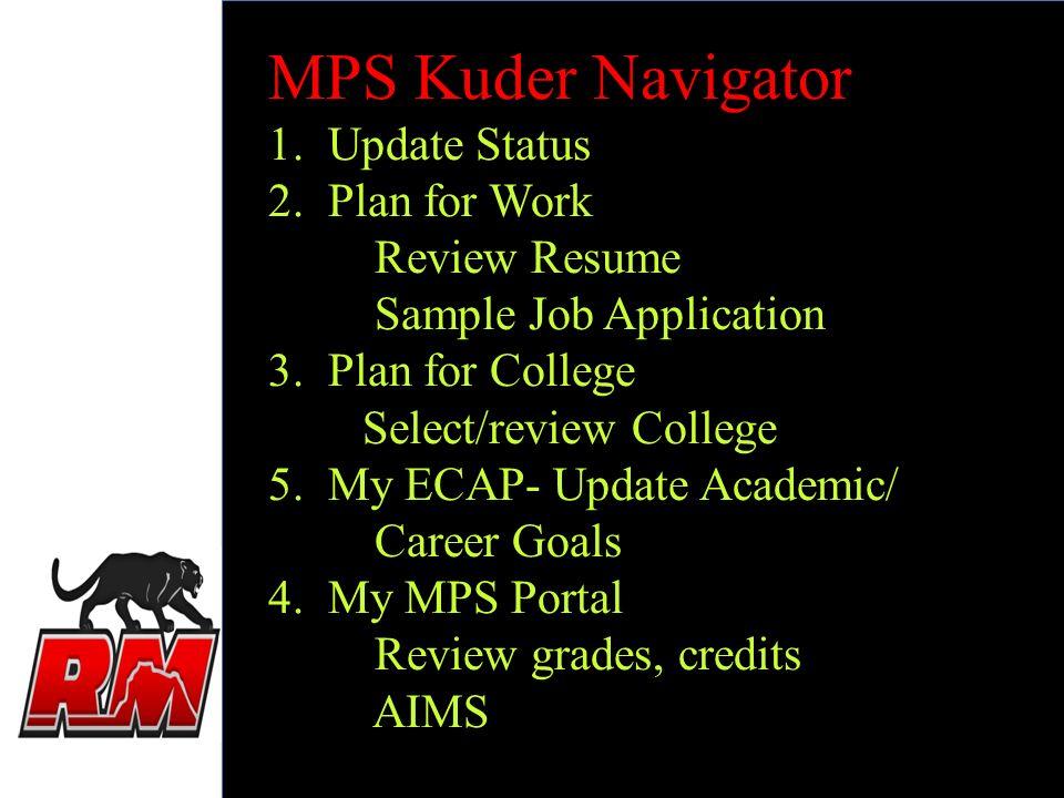 MPS Kuder Navigator 1. Update Status 2. Plan for Work Review Resume Sample Job Application 3.