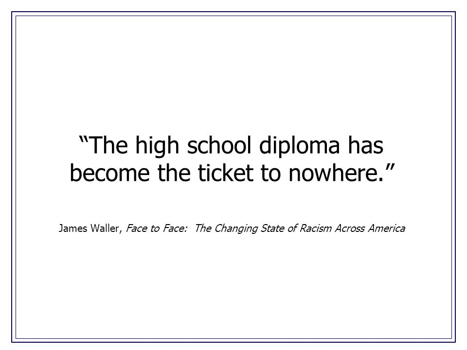 The high school diploma has become the ticket to nowhere.