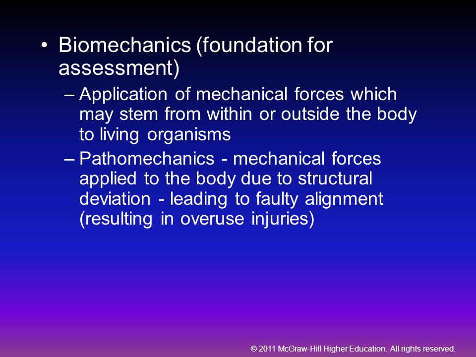 © 2011 McGraw-Hill Higher Education. All rights reserved. Biomechanics (foundation for assessment) –Application of mechanical forces which may stem fr