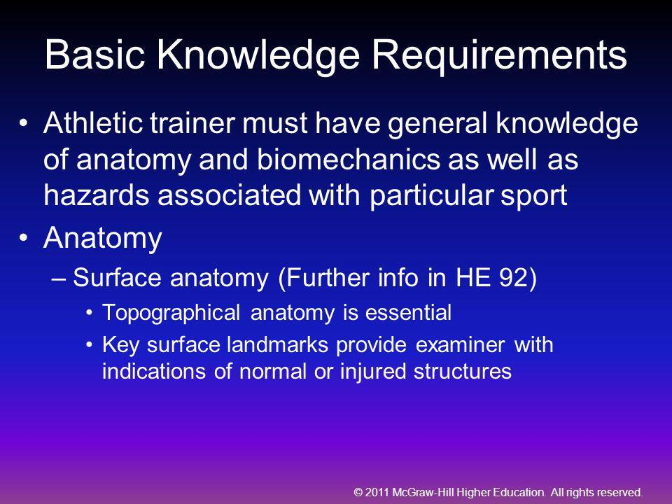 © 2011 McGraw-Hill Higher Education. All rights reserved. Basic Knowledge Requirements Athletic trainer must have general knowledge of anatomy and bio