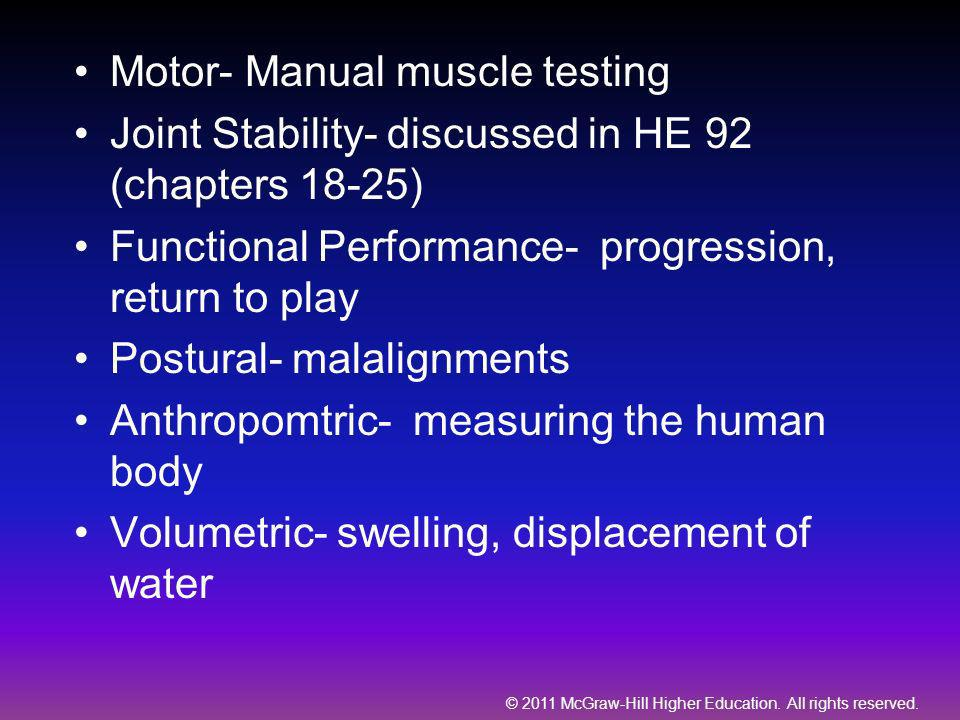© 2011 McGraw-Hill Higher Education. All rights reserved. Motor- Manual muscle testing Joint Stability- discussed in HE 92 (chapters 18-25) Functional