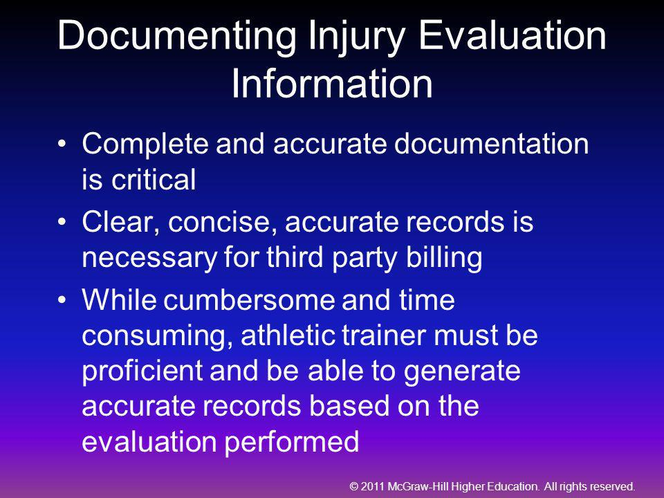 © 2011 McGraw-Hill Higher Education. All rights reserved. Documenting Injury Evaluation Information Complete and accurate documentation is critical Cl