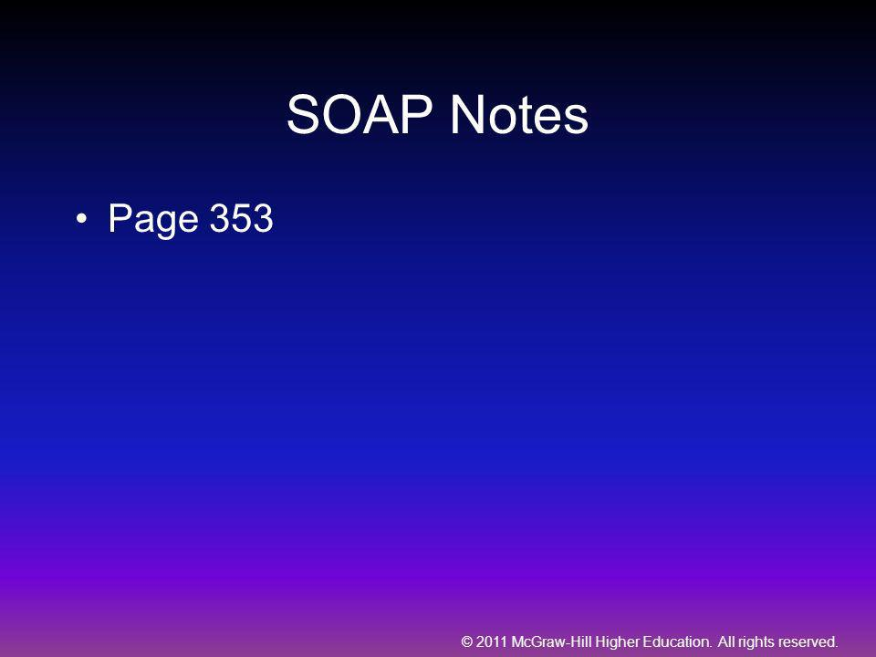 © 2011 McGraw-Hill Higher Education. All rights reserved. SOAP Notes Page 353