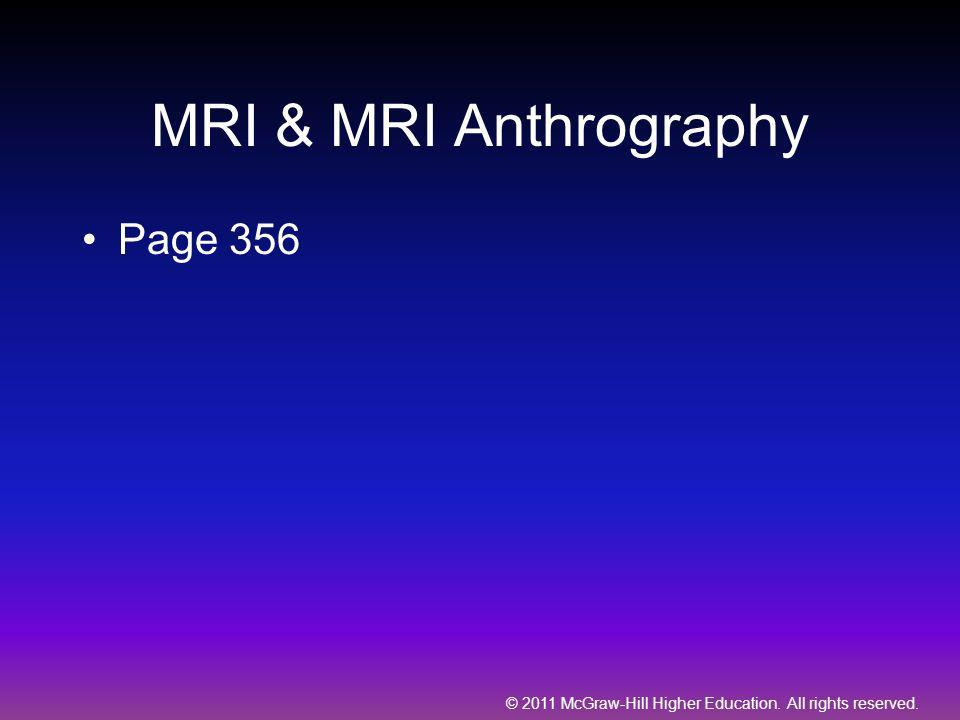 © 2011 McGraw-Hill Higher Education. All rights reserved. MRI & MRI Anthrography Page 356