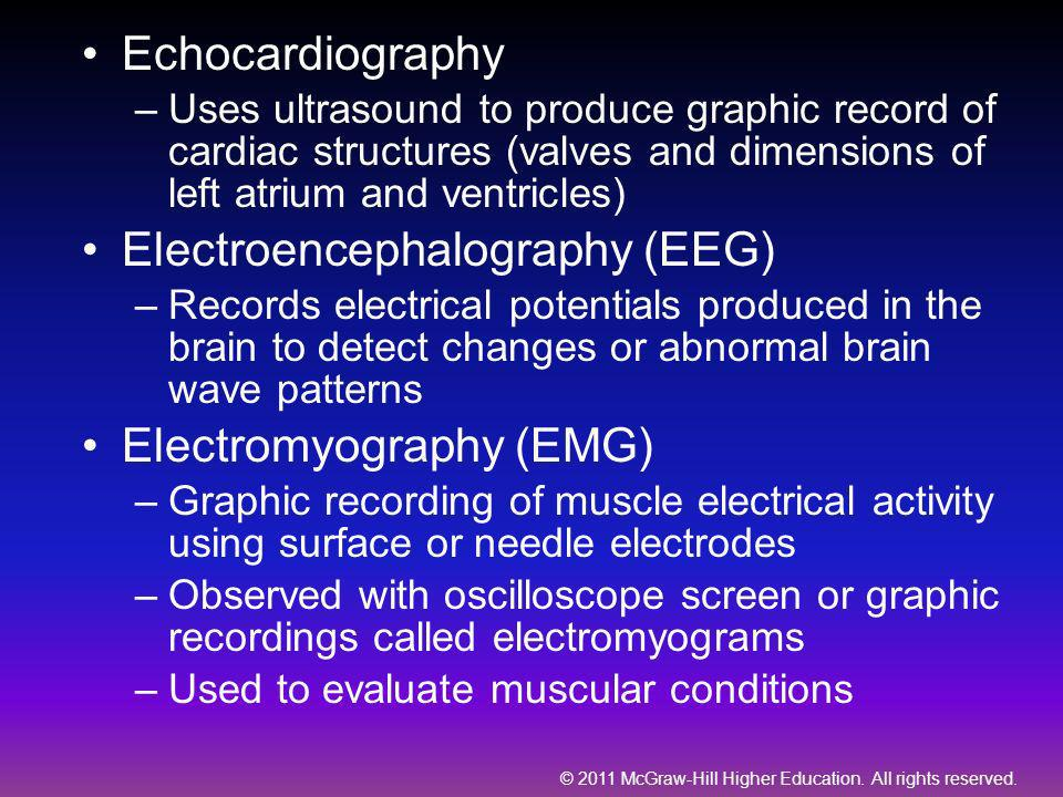 © 2011 McGraw-Hill Higher Education. All rights reserved. Echocardiography –Uses ultrasound to produce graphic record of cardiac structures (valves an