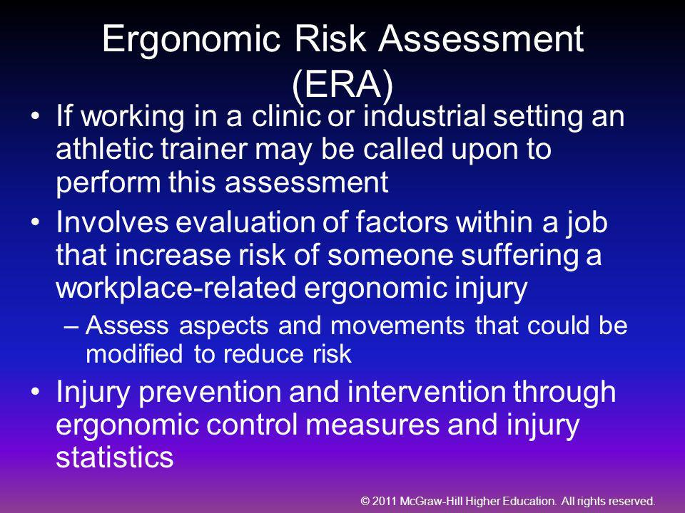 © 2011 McGraw-Hill Higher Education. All rights reserved. Ergonomic Risk Assessment (ERA) If working in a clinic or industrial setting an athletic tra