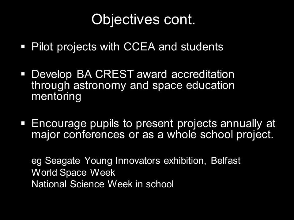 Pilot projects with CCEA and students Develop BA CREST award accreditation through astronomy and space education mentoring Encourage pupils to present projects annually at major conferences or as a whole school project.