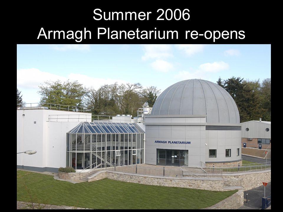 Summer 2006 Armagh Planetarium re-opens