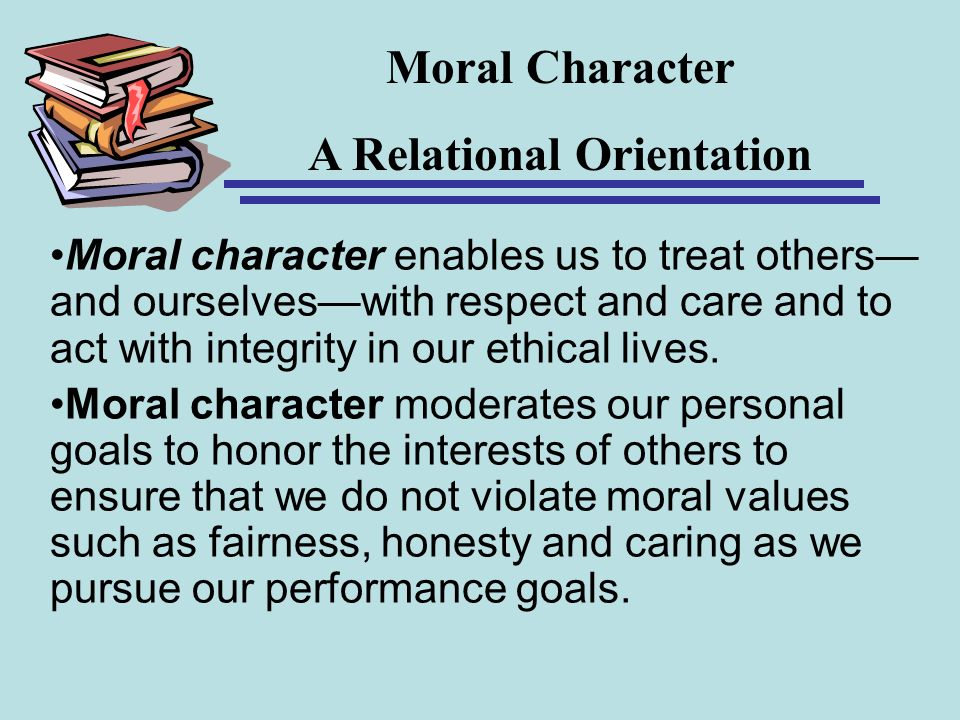 Moral character enables us to treat others and ourselveswith respect and care and to act with integrity in our ethical lives. Moral character moderate