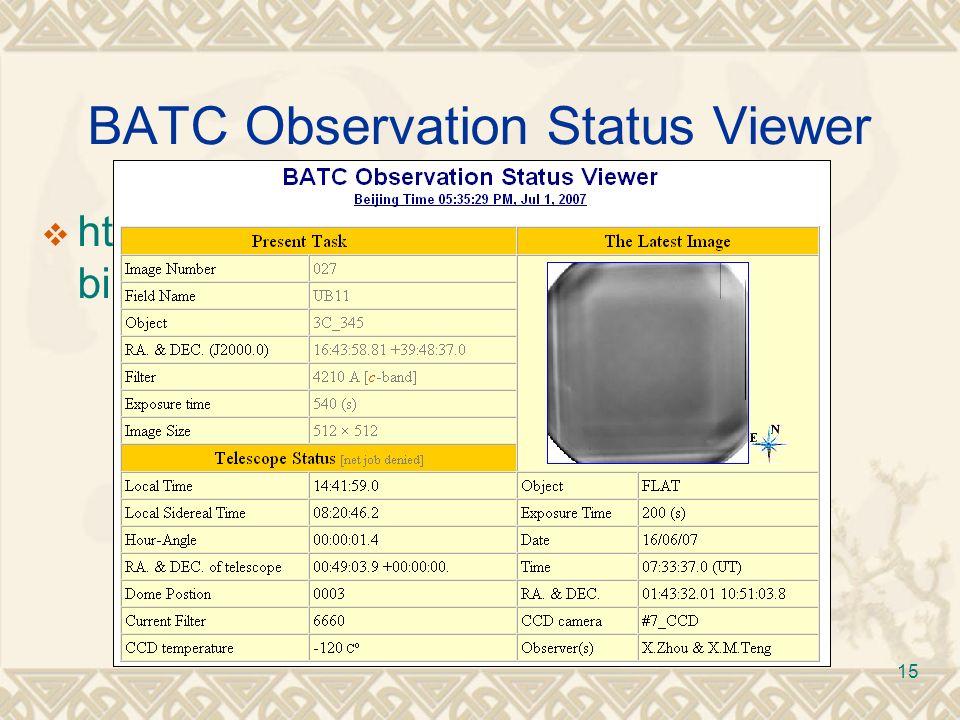 15 BATC Observation Status Viewer http://batc.bao.ac.cn/cgi- bin/obslist/obsstatus.cgi