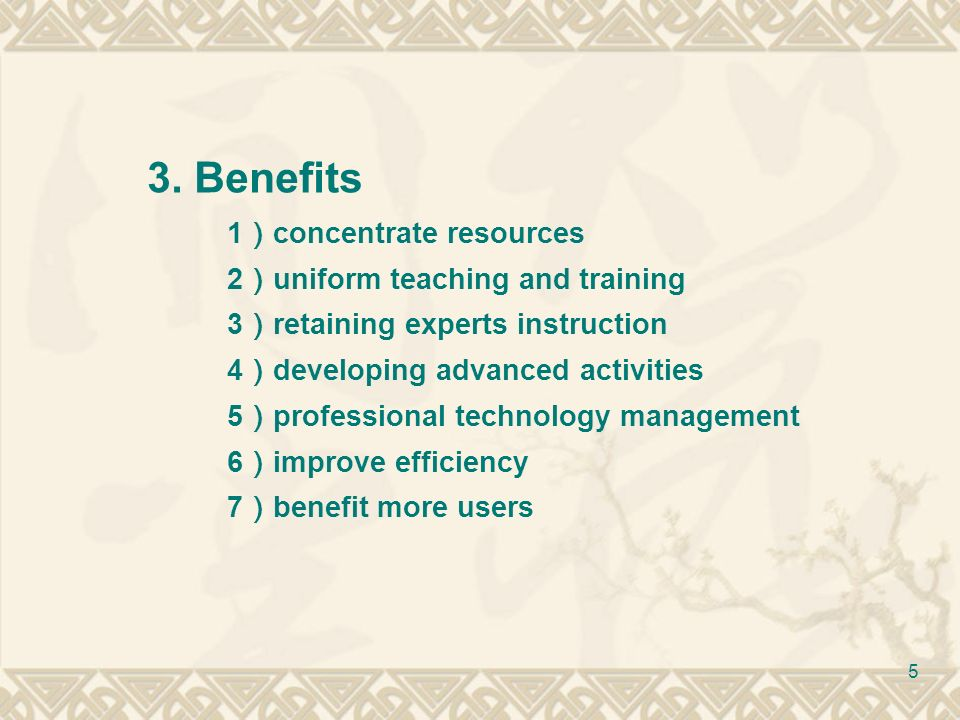 5 3.Benefits 1 concentrate resources 2 uniform teaching and training 3 retaining experts instruction 4 developing advanced activities 5 professional t