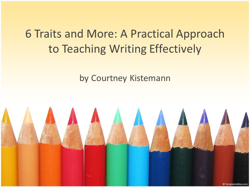 6 Traits and More: A Practical Approach to Teaching Writing Effectively by Courtney Kistemann