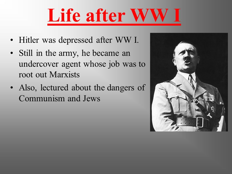 German Loss in WW I Hitler was devastated by news of the German surrender. He was appalled at the anti-war sentiment among the German civilians. Belie