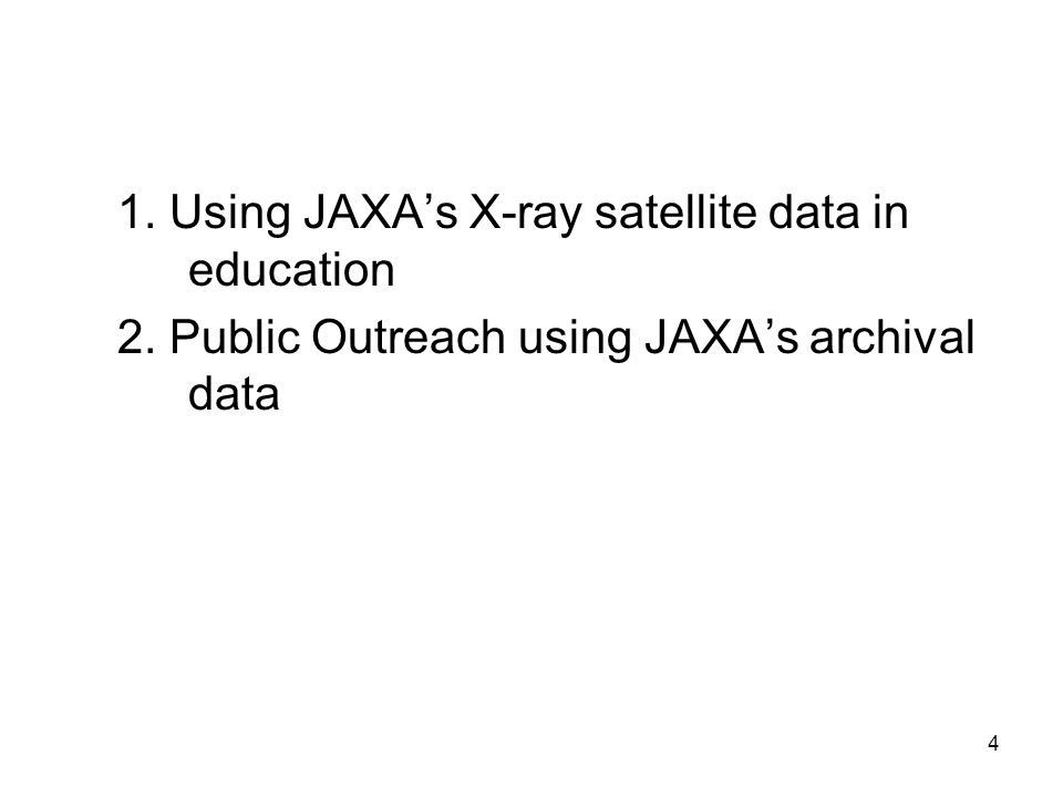 4 1. Using JAXAs X-ray satellite data in education 2. Public Outreach using JAXAs archival data