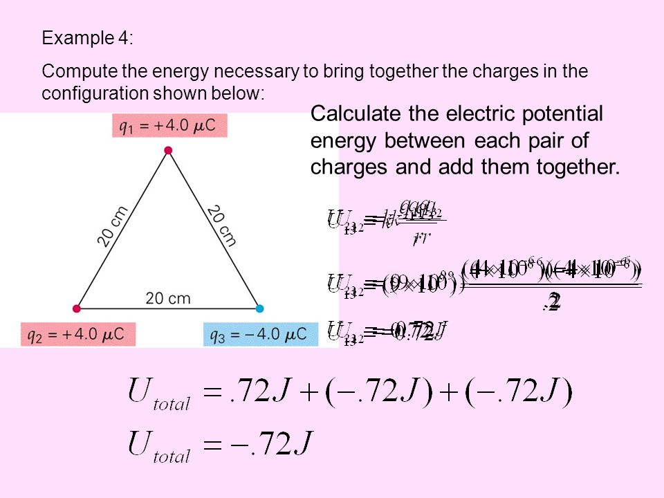 Example 4: Compute the energy necessary to bring together the charges in the configuration shown below: Calculate the electric potential energy betwee